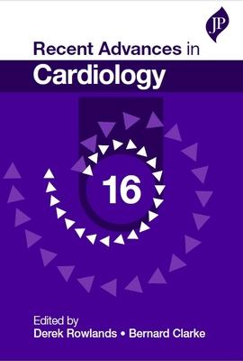 Recent Advances in Cardiology: Volume 16 - Rowlands, Derek J., and Clarke, Bernard