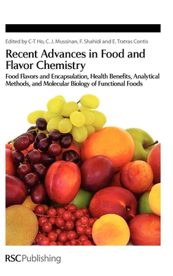 Recent Advances in Food and Flavor Chemistry: Food Flavors and Encapsulation, Health Benefits, Analytical Methods, and Molecular Biology of Functional Foods - Ho, Chi-Tang, Prof. (Editor), and Mussinan, Cynthia (Editor), and Shahidi, Fereidoon, Professor (Editor)