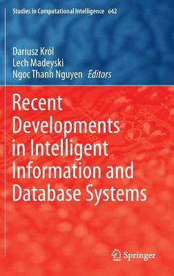Recent Developments in Intelligent Information and Database Systems - Krol, Dariusz (Editor), and Madeyski, Lech (Editor), and Nguyen, Ngoc Thanh (Editor)