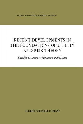 Recent Developments in the Foundations of Utility and Risk Theory - Daboni, L (Editor), and Montesano, Aldo M (Editor), and Lines, M (Editor)