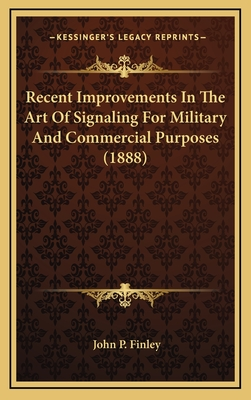 Recent Improvements in the Art of Signaling for Military and Commercial Purposes (1888) - Finley, John P