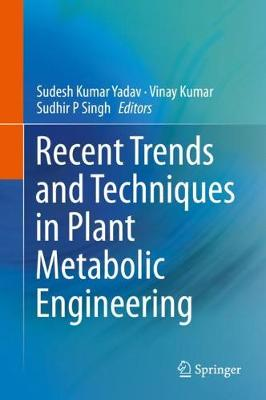 Recent Trends and Techniques in Plant Metabolic Engineering - Yadav, Sudesh Kumar (Editor), and Kumar, Vinay (Editor), and Singh, Sudhir P (Editor)