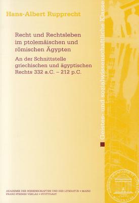 Recht Und Rechtsleben Im Ptolemaischen Und Romischen Agypten: An Der Schnittstelle Griechischen Und Agyptischen Rechts 332 A.C. - 212 P.C. - Rupprecht, Hans-Albert
