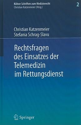 Rechtsfragen Des Einsatzes der Telemedizin Im Rettungsdienst: Eine Untersuchung Am Beispiel Des Forschungsprojektes Med-on-@ix - Katzenmeier, Christian, and Schrag-Slavu, Stefania