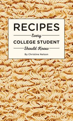 Recipes Every College Student Should Know - Nelson, Christine