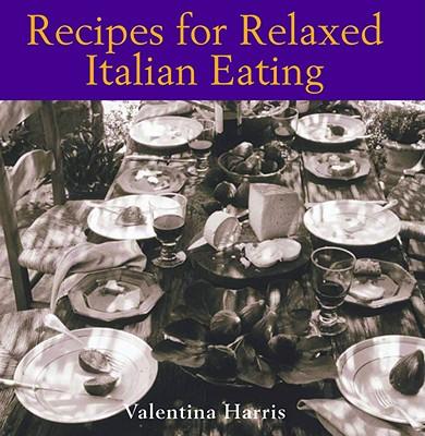 Recipes for Relaxed Italian Eating - Harris, Valentina