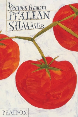 Recipes from an Italian Summer - Phaidon Press (Editor), and Editors of Phaidon Press (Editor)