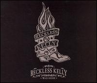 Reckless Kelly Was Here - Reckless Kelly