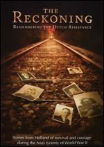 Reckoning: Remembering the Dutch Resistance - Corey Niemchick; John Evans