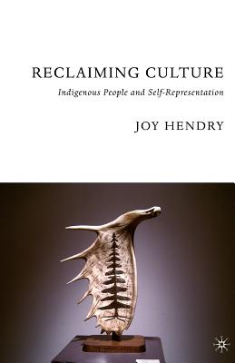 Reclaiming Culture: Indigenous People and Self-Representation - Hendry, Joy