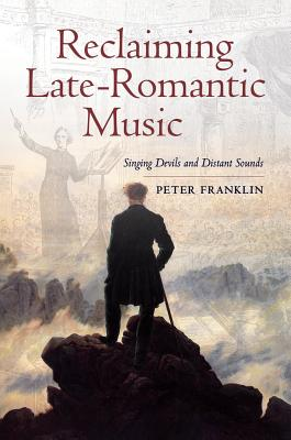 Reclaiming Late-Romantic Music: Singing Devils and Distant Sounds - Franklin, Peter