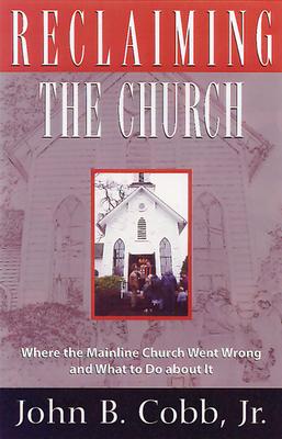 Reclaiming the Church - Cobb Jr, John B