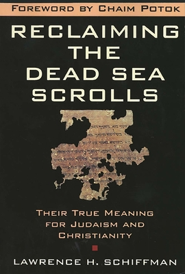 Reclaiming the Dead Sea Scrolls: The History of Judaism, the Background of Christianity, the Lost Library of Qumran - Schiffman, Lawrence H