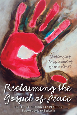 Reclaiming the Gospel of Peace Challenging the Epidemic of Gun Violence - Pearson, Sharon (Editor)