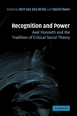 Recognition and Power: Axel Honneth and the Tradition of Critical Social Theory - Brink, Bert van den, and Owen, David
