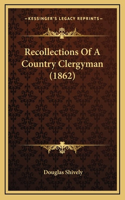 Recollections of a Country Clergyman (1862) - Shively, Douglas