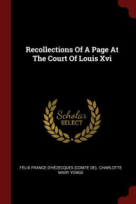 Recollections of a Page at the Court of Louis XVI - Felix France D'Hezecques (Comte De) (Creator)