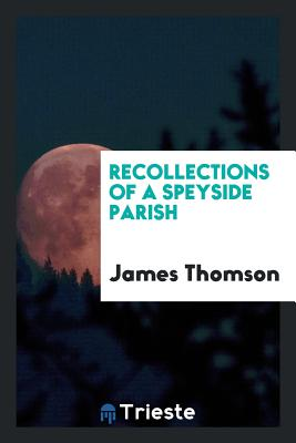 Recollections of a Speyside Parish - Thomson, James, Gen.