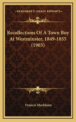 Recollections of a Town Boy at Westminster, 1849-1855 (1903) - Markham, Francis