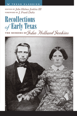 Recollections of Early Texas: Memoirs of John Holland Jenkins - Jenkins, John Holmes, III (Editor)