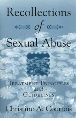 Recollections of Sexual Abuse: Treatment Principles and Guidelines - Courtois, Christine A, PhD, Abpp