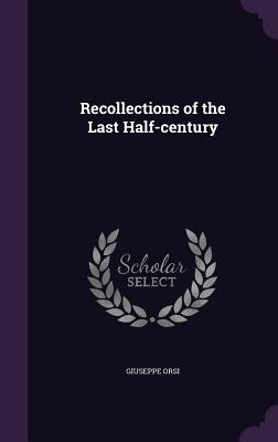 Recollections of the Last Half-Century - Orsi, Giuseppe