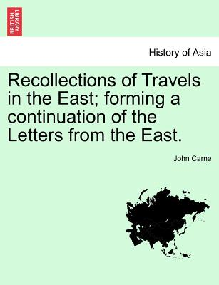 Recollections of Travels in the East; Forming a Continuation of the Letters from the East. - Carne, John