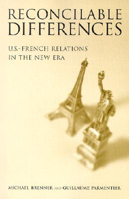 Reconcilable Differences: U.S.-French Relations in the New Era - Brenner, Michael, Professor, and Parmentier, Guillaume