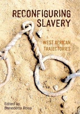 Reconfiguring Slavery: West African Trajectories - Rossi, Benedetta
