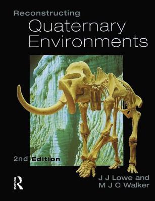 Reconstructing Quaternary Environments - Lowe, J. J., and Walker, Michael J. C.