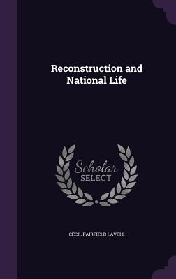 Reconstruction and National Life - Lavell, Cecil Fairfield