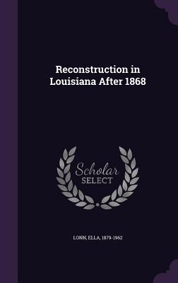 Reconstruction in Louisiana After 1868 - Lonn, Ella