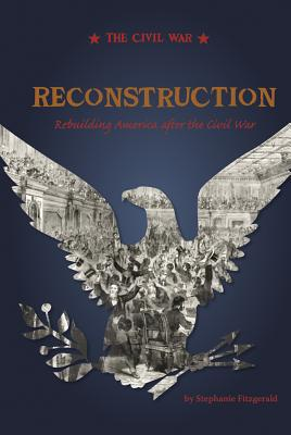 Reconstruction: Rebuilding America After the Civil War - Fitzgerald, Stephanie