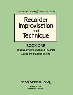 Recorder Improvisation and Technique Book One Beginning With the Soprano Recorder - Isabel McNeill Carley
