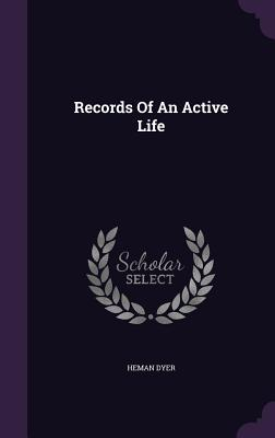 Records of an Active Life - Dyer, Heman