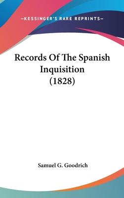 Records of the Spanish Inquisition (1828) - Goodrich, Samuel G