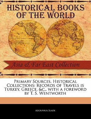 Records of Travels Is Turkey, Greece, &C. - Slade, Adolphus, Sir, and Wentworth, T S (Foreword by)