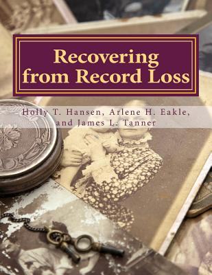 Recovering from Record Loss: A Research Guide - Hansen, Holly T, and Eakle, Arlene H, and Tanner, James L