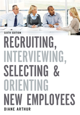 Recruiting, Interviewing, Selecting, and Orienting New Employees - Arthur, Diane