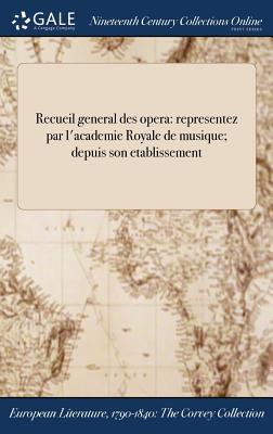 Recueil General Des Opera: Representez Par L'Academie Royale de Musique; Depuis Son Etablissement - Anonymous