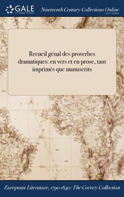 Recueil GenUal Des Proverbes Dramatiques: En Vers Et En Prose, Tant Imprimes Que Manuscrits - Anonymous