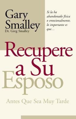Recupere A su Esposo Antes Que Sea Muy Tarde - Smalley, Gary, Dr.