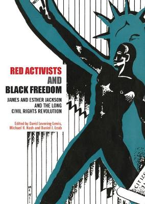 Red Activists and Black Freedom: James and Esther Jackson and the Long Civil Rights Revolution - Nash, Michael H. (Editor), and Leab, Daniel J. (Editor), and Lewis, David Levering (Editor)