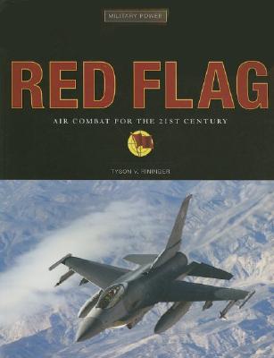 Red Flag: Air Combat for the 21st Century - Rininger, Tyson V