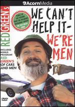 Red Green's We Can't Help It - We're Men