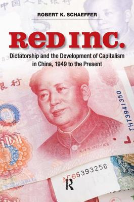 Red Inc.: Dictatorship and the Development of Capitalism in China, 1949-2009 - Schaeffer, Robert K