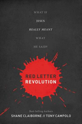 Red Letter Revolution: What If Jesus Really Meant What He Said? - Claiborne, Shane, and Campolo, Tony