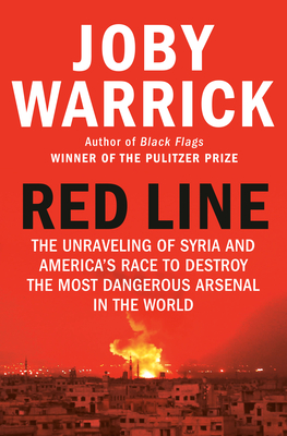 Red Line: The Unraveling of Syria and America's Race to Destroy the Most Dangerous Arsenal in the World - Warrick, Joby