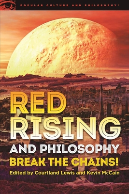 Red Rising and Philosophy: Break the Chains! - Lewis, Courtland (Editor), and McCain, Kevin (Editor)
