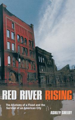 Red River Rising: The Anatomy of a Flood and the Survival of an American City - Shelby, Ashley